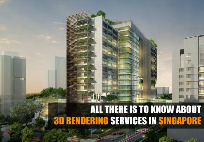 All There Is To Know About 3D Rendering Services in Singapore